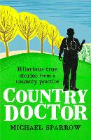 Country Doctor: Hilarious True Stories from a Rural Practice