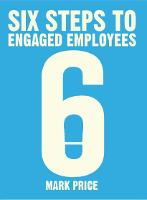 Six Steps to Engaged Employees (Paperback)