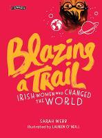 Blazing a Trail: Irish Women Who Changed the World (Hardback)