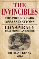 The Invincibles: The Phoenix Park Assassinations and the Conspiracy that Shook an Empire (Hardback)