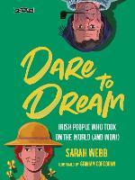 Dare to Dream: Irish People Who Took on the World (and Won!) (Hardback)