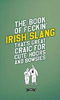 The Book of Feckin' Irish Slang that's great craic for cute hoors and bowsies