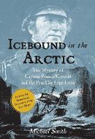 Icebound In The Arctic: The Mystery of Captain Francis Crozier and the Franklin Expedition (Paperback)