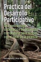 Practica del Desarrollo Participativo: Una metodologia sistematica de desarrollo comunitario para romper con el ciclo de la pobreza (Paperback)