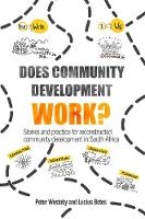 Does Community Development Work?: Stories and practice for reconstructed community development in South Africa (Hardback)
