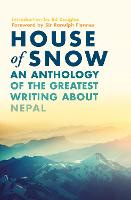 House of Snow: An Anthology of the Greatest Writing About Nepal (Paperback)