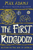 The First Kingdom: Britain in the age of Arthur (Hardback)