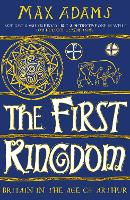 The First Kingdom: Britain in the age of Arthur (Paperback)