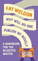 Why Will No-One Publish My Novel?: A Handbook for the Rejected Writer (Paperback)