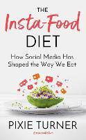 The Insta-Food Diet: How Social Media has Shaped the Way We Eat (Hardback)
