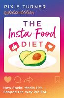 The Insta-Food Diet: How Social Media has Shaped the Way We Eat (Paperback)
