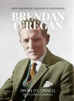 Brendan O'Regan: Irish Visionary, Innovator, Peacemaker (Hardback)