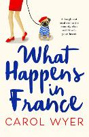 What Happens in France: A laugh out loud romantic comedy that will touch your heart (Paperback)