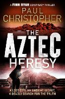 The Aztec Heresy - The Finn Ryan Conspiracy Thrillers 4 (Paperback)