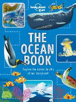 The Ocean Book: Explore the Hidden Depth of Our Blue Planet - Lonely Planet Kids (Hardback)