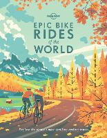Epic Bike Rides of the World - Lonely Planet (Paperback)
