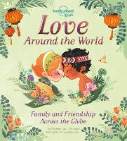 Love Around The World: Family and Friendship Around the World - Lonely Planet Kids (Hardback)