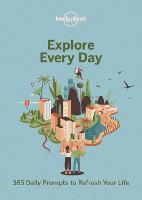 Explore Every Day: 365 daily prompts to refresh your life - Lonely Planet (Paperback)