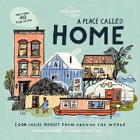 A Place Called Home: Look Inside Houses Around the World - Lonely Planet Kids (Hardback)