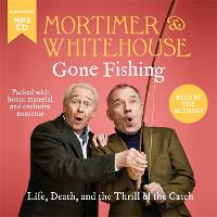 Mortimer & Whitehouse: Gone Fishing: Life, Death and the Thrill of the Catch (CD-Audio)