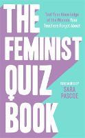 The Feminist Quiz Book: Foreword by Sara Pascoe! (Hardback)