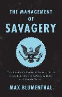 The Management of Savagery: How America's National Security State Fueled the Rise of Al Qaeda, Isis, and Donald Trump (Paperback)