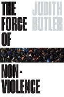 The Force of Nonviolence: The Ethical in the Political (Hardback)