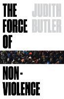 The Force of Nonviolence: An Ethico-Political Bind (Paperback)