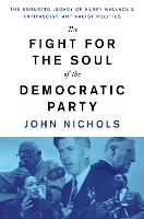 The Fight for the Soul of the Democratic Party: The Enduring Legacy of Henry Wallace's Anti-Fascist, Anti-Racist Politics (Hardback)