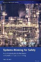 Systems-thinking for Safety: A short introduction to the theory and practice of systems-thinking. - Systems Thinking for Safety 1 (Paperback)