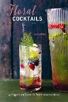 Floral Cocktails: 40 Fragrant and Flavourful Flower-Powered Drinks (Hardback)