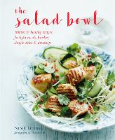 The Salad Bowl: Vibrant, Healthy Recipes for Light Meals, Lunches, Simple Sides & Dressings (Hardback)