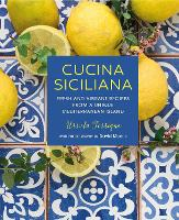 Cucina Siciliana: Fresh and Vibrant Recipes from a Unique Mediterranean Island (Hardback)