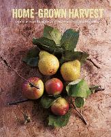 Home-Grown Harvest: Delicious Ways to Enjoy Your Seasonal Fruit and Vegetables (Hardback)