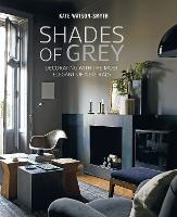Shades of Grey: Decorating with the Most Elegant of Neutrals (Hardback)