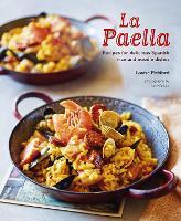 La Paella: Recipes for Delicious Spanish Rice and Noodle Dishes (Hardback)