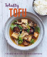 Totally Tofu: 75 Delicious Protein-Packed Vegetarian and Vegan Recipes (Hardback)