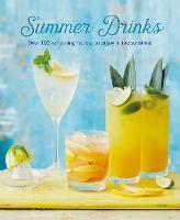 Summer Drinks: Over 100 Refreshing Recipes to Enjoy in the Sunshine (Hardback)