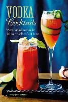 Vodka Cocktails: More Than 40 Recipes for Delicious Drinks to Fix at Home (Hardback)