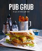 Pub Grub: Recipes for Classic Comfort Food (Hardback)