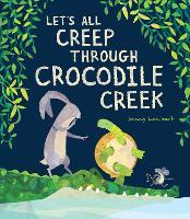 Let's All Creep Through Crocodile Creek (Hardback)