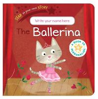 Star in Your Own Story: Ballerina - Star in Your Own Story (Board book)