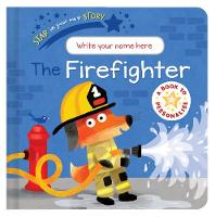 Star in Your Own Story: Firefighter - Star in Your Own Story (Board book)
