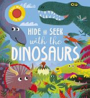 Hide and Seek With the Dinosaurs - Hide and Seek (Board book)
