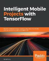 Intelligent Mobile Projects with TensorFlow: Build 10+ Artificial Intelligence apps using TensorFlow Mobile and Lite for iOS, Android, and Raspberry Pi (Paperback)