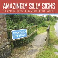 Amazingly Silly Signs: The Mad, The Bad and The Weird (Paperback)