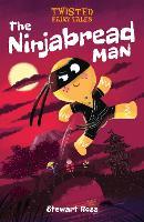 Twisted Fairy Tales: The Ninjabread Man - Twisted Fairy Tales (Hardback)