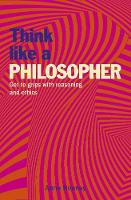 Think Like a Philosopher: Get to Grips with Reasoning and Ethics - Think Like Series (Paperback)