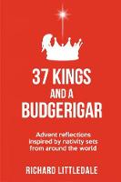 37 Kings and a Budgerigar: Advent Reflections Inspired by Nativity Sets from Around the World (Paperback)