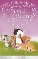 The Secret Kitten and Other Tales - Holly Webb Animal Stories (Paperback)